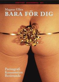 bokomslag Bara för dig : pornografi, konsumtion, berättande