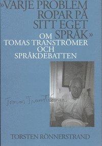 """bokomslag """"Varje problem ropar på sitt eget språk"""": Om Tomas Tranströmer och språkdebatten"""