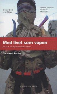 Med livet som vapen : en bok om självmordsbombare