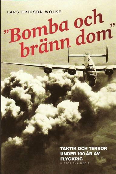bokomslag Bomba och bränn dom : taktik och terror under 100 år av flygkrig