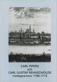 bokomslag Carl Pipers och Carl Gustaf Rehnschiölds mottagna brev 1709-1713