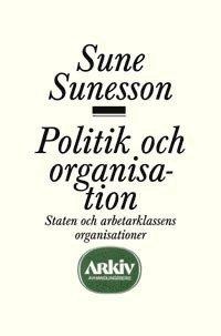 bokomslag Politik och organisation : staten och arbetarklassens organisationer