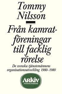bokomslag Från kamratföreningar till facklig rörelse : de svenska tjänstemännens orga