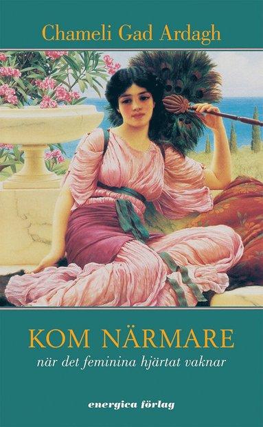 bokomslag Kom närmare : när det feminina hjärtat vaknar