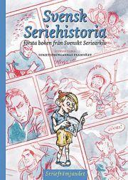 bokomslag Svensk seriehistoria : första boken från Svenskt seriearkiv