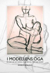 bokomslag I modellens öga, en bok om att teckna, måla, skriva ? och stå modell