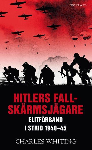 bokomslag Hitlers fallskärmsjägare : elitförband i strid 1940-45
