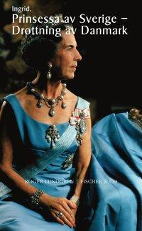bokomslag Ingrid : prinsessa av Sverige, drottning av Danmark