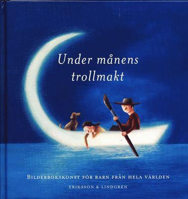 bokomslag Under månens trollmakt : Bilderbokskonst för barn från hela världen