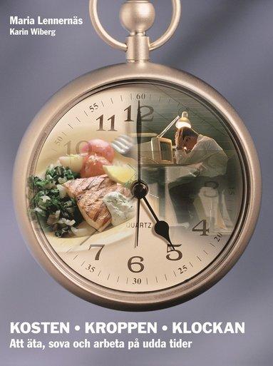 bokomslag Kosten kroppen klockan : att äta, sova och arbeta på udda tider