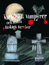 bokomslag Varulvar, vampyrer och andra läskiga varelser