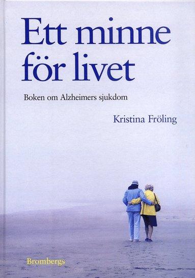 bokomslag Ett minne för livet : boken om Alzheimers sjukdom