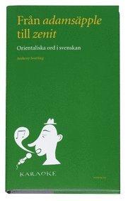 bokomslag Från adamsäpple till zenit : orientaliska ord i svenskan