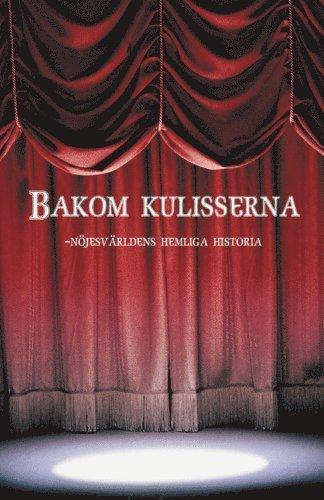 bokomslag Bakom kulisserna : nöjesvärldens hemliga historia