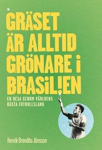 bokomslag Gräset är alltid grönare i Brasilien : en resa genom världens bästa fotbollsl