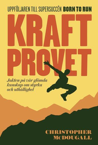 bokomslag Kraftprovet : jakten på vår glömda kunskap om styrka och uthållighet