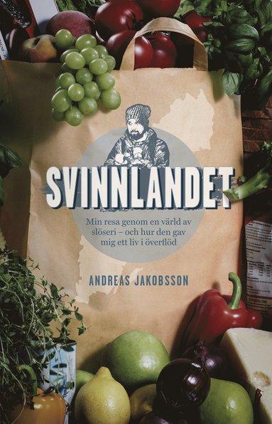 bokomslag Svinnlandet : min resa genom en värld av slöseri - och hur den gav mig ett liv i överflöd