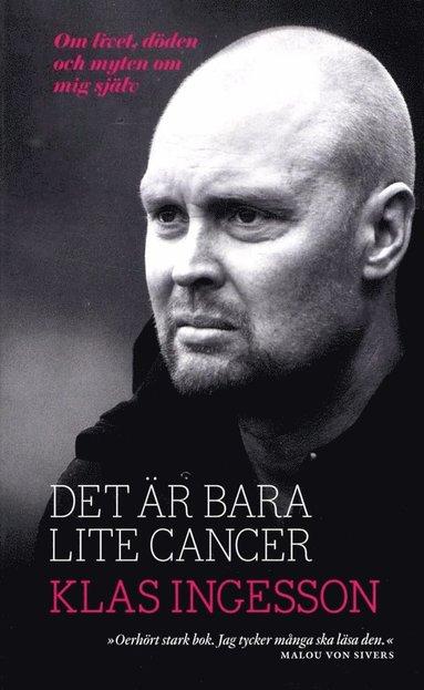 bokomslag Det är bara lite cancer : om livet, döden och myten om mig själv
