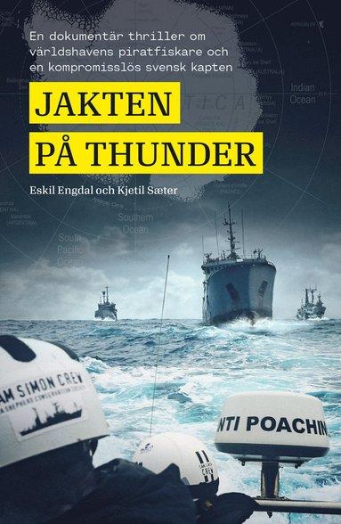 bokomslag Jakten på Thunder : en dokumentär thriller om världshavens piratfiskare och en kompromisslös svensk kapten