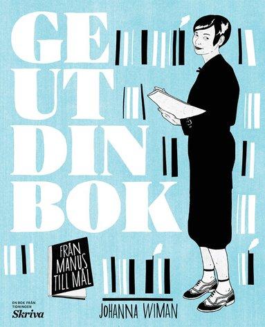 bokomslag Ge ut din bok : från manus till mål