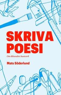 bokomslag Skriva poesi : om diktandets hantverk