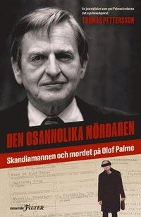 bokomslag Den osannolika mördaren : Skandiamannen och mordet på Olof Palme