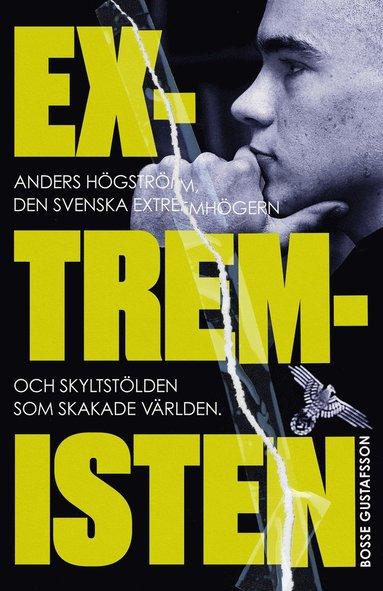 bokomslag Extremisten : Anders Högström, den svenska extremhögern och skyltstölden som skakade världen