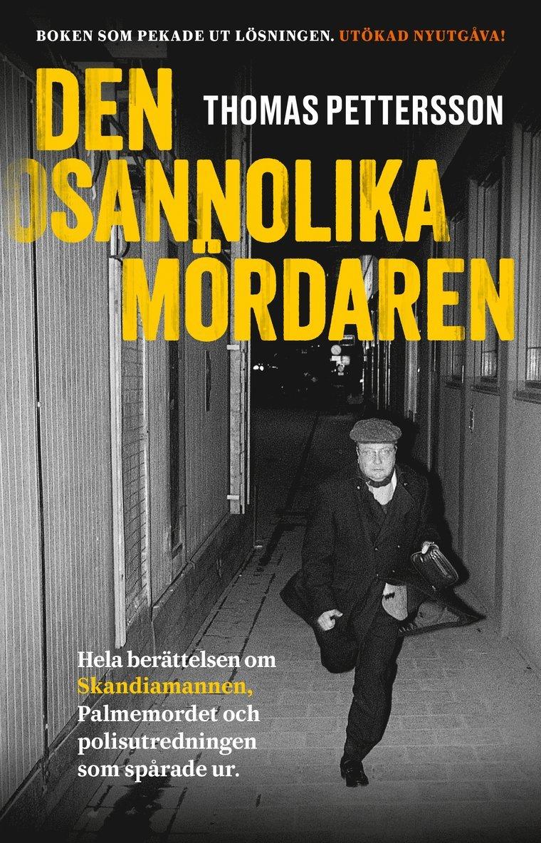 Den osannolika mördaren : hela berättelsen om Skandiamannen, Palmemordet 1