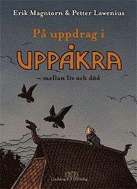 bokomslag På uppdrag i Uppåkra : mellan liv och död