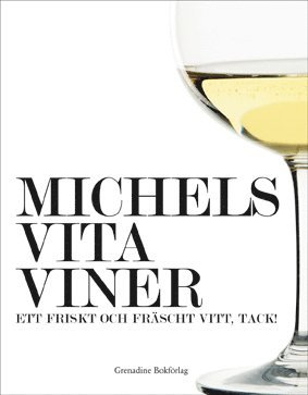 bokomslag Michels vita viner : ett friskt och fräscht vitt, tack!