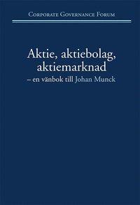 bokomslag Aktie, aktiebolag, aktiemarknad : en vänbok till Johan Munck