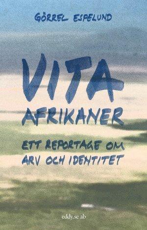 bokomslag Vita afrikaner : ett reportage om arv och identitet