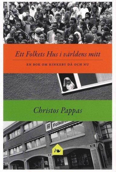 bokomslag Ett Folket hus i världens mitt : en bok om Rinkeby då och nu