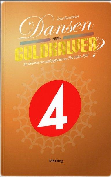 bokomslag Dansen kring guldkalven? : en historia om uppbyggandet av TV4 1984-1991