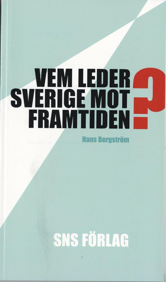 Vem leder Sverige mot framtiden? : Om förutsättningarna för strategiskt politiskt beslutsfattande 1