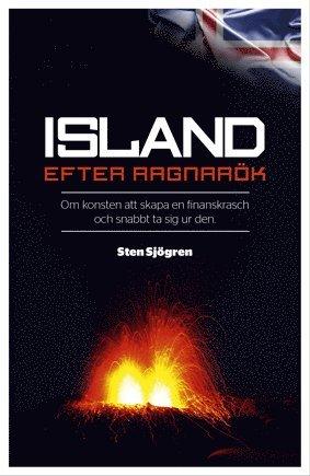 bokomslag Island efter Ragnarök : om konsten att skapa en finanskrasch och snabbt ta sig ur den
