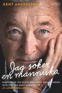 bokomslag Jag söker en människa : minnesbok om skådespelaren, dramatikern och poeten Kent Andersson