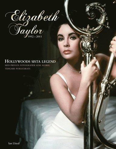 bokomslag Elizabeth Taylor : den sista Hollywoodlegenden 1932-2011