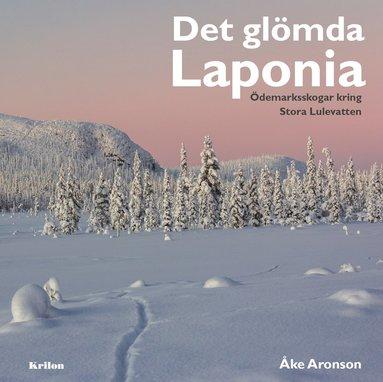 bokomslag Det glömda Laponia : ödemarksskogar kring Stora Lulevatten