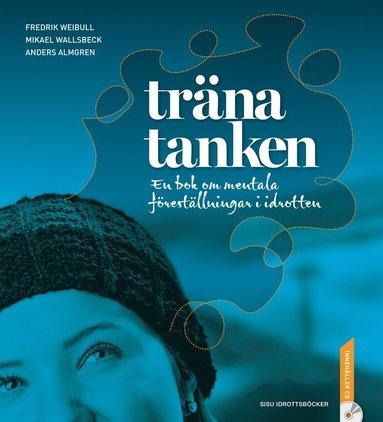 bokomslag Träna tanken : en bok om mentala föreställningar i idrotten