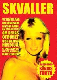 bokomslag Skvaller : vi skvallrar om kändisars riktiga namn, om deras dieter, om deras otrohet och deras husdjur : vi skvallrar om allt och vi lämnar inget utanför