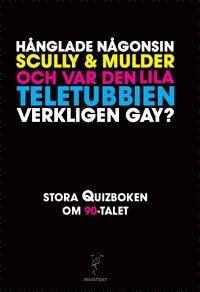 bokomslag Hånglade någonsin Scully och Mulder och var den lila teletubbien verkligen gay? : stora quizboken om 90-talet