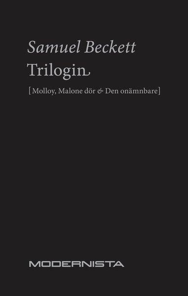 bokomslag Trilogin. Molloy ; Malone dör ; Den onämnbare