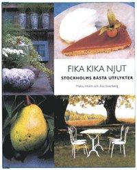 bokomslag Fika, kika, njut : Stockholms bästa utflykter