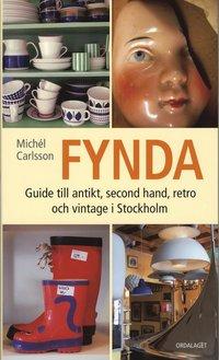 bokomslag Fynda : en guide till antikt, secondhand, retro och vintage i Stockholm