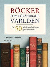 Böcker som förändrade världen : 50 viktigaste böckerna genom tiderna