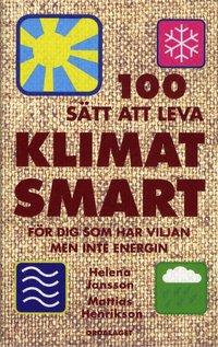 bokomslag 100 sätt att leva klimatsmart : för dig som har viljan men inte energin ; 100 sätt att leva ekologiskt : för dig som har viljan men inte energin
