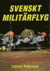 bokomslag Svenskt Militärflyg : Propellerepoken : The Propeller Era