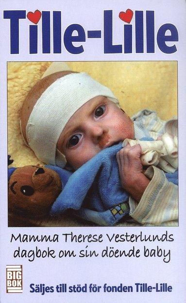 bokomslag Tille-Lille : mamma Therese Vestlunds dagbok om sin döende baby