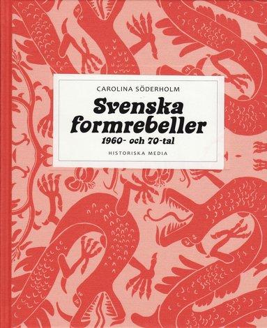 bokomslag Svenska formrebeller : 1960- och 70-tal